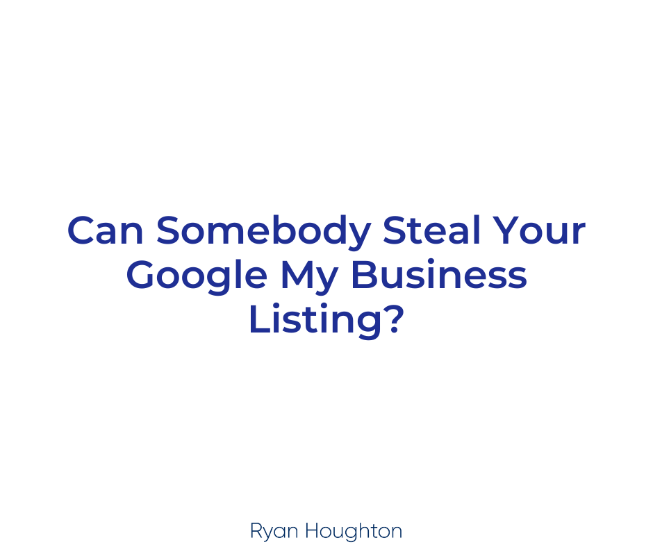 Can Somebody Steal Your Google My Business Listing